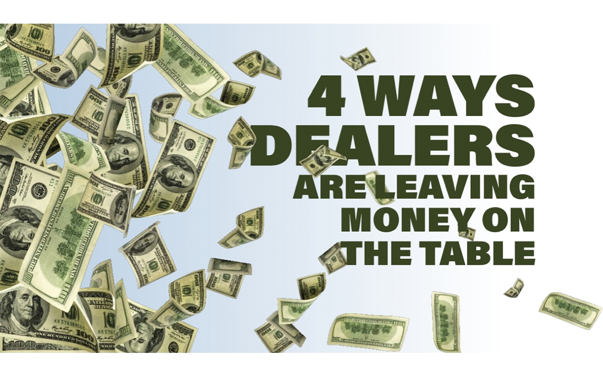 4 Ways Dealers Are Leaving Money on the Table