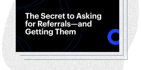 The Secret to Asking for Referrals — and Getting Them