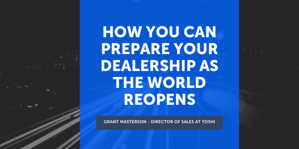 How You Can Prepare Your Dealership As the World Reopens