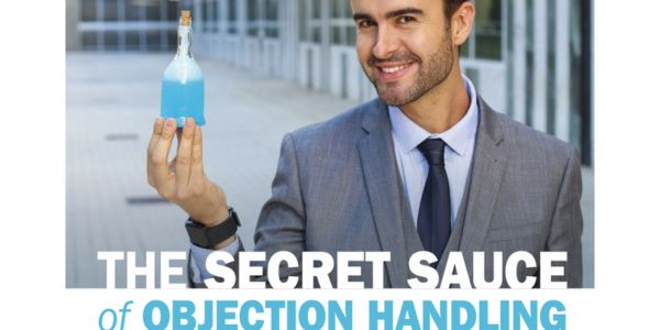 For objection handling, secret sauce is that special technique, the one thing you can say or do...