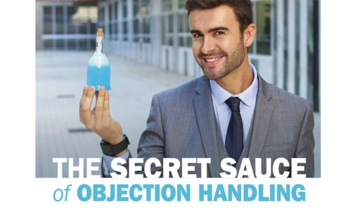 "For objection handling, secret sauce is that special technique, the one thing you can say or do that instantly changes a ""no"" to a ""yes."" This can lead you to the easiest objection to overcome: the one that never happens! - IMAGE: AJR IMAGES via GettyImages.com"