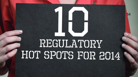 10 Regulatory Hot Spots for 2014